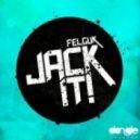 Felguk - Jack It