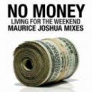 No Money - Living For The Weekend (Maurice Joshua Main Mix)