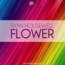 Ryan Housewell - Flower (Lissat & Voltaxx Remix)