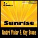 Andre Visior & Kay Stone - Sunrise (Original Mix)