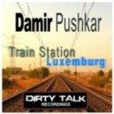 Damir Pushkar - Train Station Luxemburg (Original Mix)