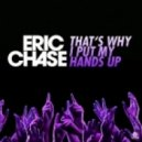 Eric Chase - Thats Why I Put My Hands Up (Radio Edit)