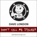 Dave London - Don\'t Call Me Stalker (Phone Stalker Mix)