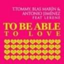 T.Tommy, Blas Marin & Antonio Jimenez feat. Lerene  - To Be Able To Be Love (Original Mix)