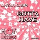 Matan Caspi - Gotta Have (Original Groovy Mix)
