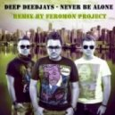 Deepside Deejays - Never Be Alone (Feromon Project Remix)