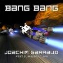 Joachim Garraud - Bang Bang feat. DJ Roland Clark (Original Mix)