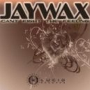 JAYWAX - Can't Fight The Feeling (Original Mix)