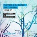 DJ Slater, Flippers & U-Prag - Virus