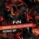 Pierre Deutschmann - Ronix (Original Mix)