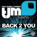 Tujamo, Robell Parker - Back 2 You (Original Mix)