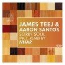 James Teej & Aaron Santos - Sorry Soul (Nhar Remix)