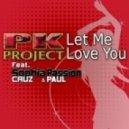 PK Project feat. Sophia Cruz & Passion Paul - Let Me Love You (Rev-Players Club Mix)