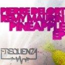Pierre Delort & Remy Maurin - Pineapple Love Juice (Original mix)
