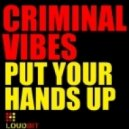 Criminal Vibes - Put Your Hands Up (Original Mix)