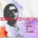 Eriq Johnson - Guy Who Is A Girl (New Jack Remix)
