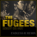 The Fugees - Ready or Not (Endless R Remix)