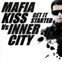 Mafia Kiss Vs Inner City - Get It Started