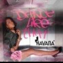 Havana - Dance Like That (Loverush UK! Radio)