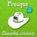 Freaque - Cheerful Cowboy - Original Mix