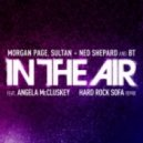 Morgan Page, Sultan & Ned Shepard and BT - In The Air feat. Angela McCluskey (Hard Rock Sofa Remix)