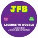 JFB - Licence to Wobble (Kl2 Breaks Mix)