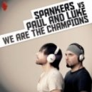 Spankers Vs Paul And Luke - We Are The Champions (Paolo Ortelli vs Degree Mix)