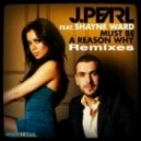 J Pearl feat Shayne Ward - Must Be A Reason Why (Afrojack Mix)