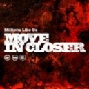 Millions Like Us - Move In Closer