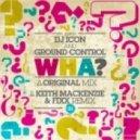 Ground Control & DJ Icon - Wha? (Keith Mackenzie & DJ Fixx Remix)