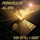 Renegade Alien - When We Fall A Moment