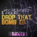 Figure and Jay Robinson - Drop That Bomb