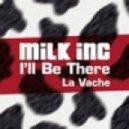 Milk Inc - I\'ll Be There (La Vache 2011) (Radio Edit)
