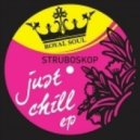 Struboskop ft. Joe Dugz - Just Chill (Original Mix)