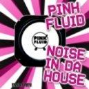Pink Fluid - Noise In Da House (G.S.Project & Mariann`s rework)