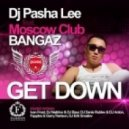DJ Pasha Lee, Moscow Club Bangaz - Get Down (Fapples & Garry Harison Remix)
