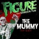 Figure & Gangsta Fun - The Mummy (VIP Edit)