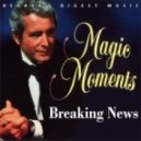 Breaking News - Magic Moments