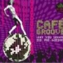 Cafe Groove - Why You Wanna Do Me Wrong (Denis The Menace & Jerry Ropero\'s Club Mix)