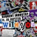 Sequent Industry  - With You (Feat. JD Jupiter)