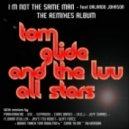 Tom Glide & The Luv All Stars feat. Orlando Johnson - I'm Not The Same Man (Pirahnahead Remix)