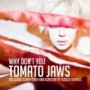 Tomato Jaws  - Why Don't You (Konstantin Yoodza Remix)