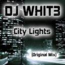 DJ WHIT3 - City Lights (Original Mix)