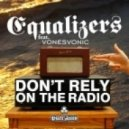 Equalizers ft. Vonesvonic - Don\'t Rely (On The Radio)