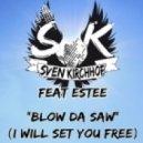 Sven Kirchhof feat. Estee - Blow Da Saw (I Will Set You Free) (Original Mix)