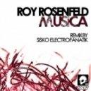 Roy RosenfelD - Musica (Sisko Electrofanatik Remix)