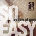 Shades Of Gray - So Easy (Original Mix)