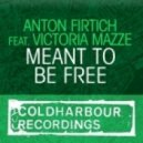 Anton Firtich feat. Victoria Mazze - Meant To Be Free (Robert Burian Remix)