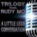Trilogy feat. Rudy MC - A Little Less Conversation (Dj\'s From Mars Remix)