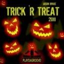 Jason Rivas - Trick 'R Treat (2011 Remix)